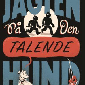 Jagten på den talende hund_Bo Skjoldborg_Morten Dürr_sjove_børnebøger_action_krimi_humor_spænding_børnebog